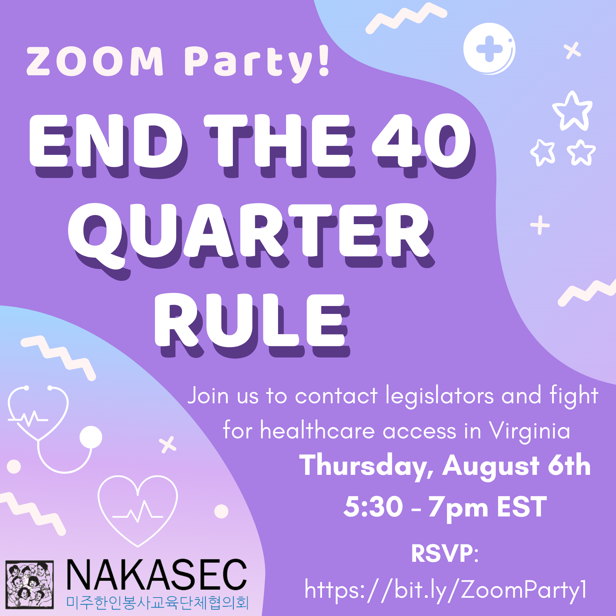 NAKASEC VA Zoom Party! End the 40 Quarter Rule. Join us to contact legislators and fight for healthcare access in Virginia. Thursday, August 6th; 5:30-7pm EST. RSVP: https://bit.ly/ZoomParty1
